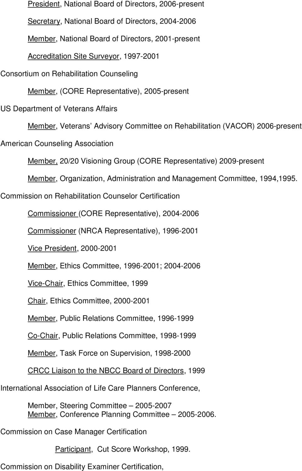 American Counseling Association Member, 20/20 Visioning Group (CORE Representative) 2009-present Member, Organization, Administration and Management Committee, 1994,1995.