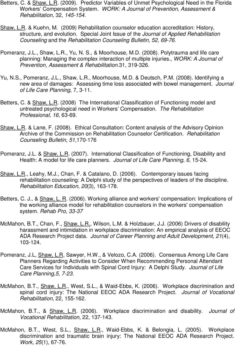 Special Joint Issue of the Journal of Applied Rehabilitation Counseling and the Rehabilitation Counseling Bulletin, 52, 69-76. Pomeranz, J.L., Shaw, L.R., Yu, N. S., & Moorhouse, M.D. (2008).
