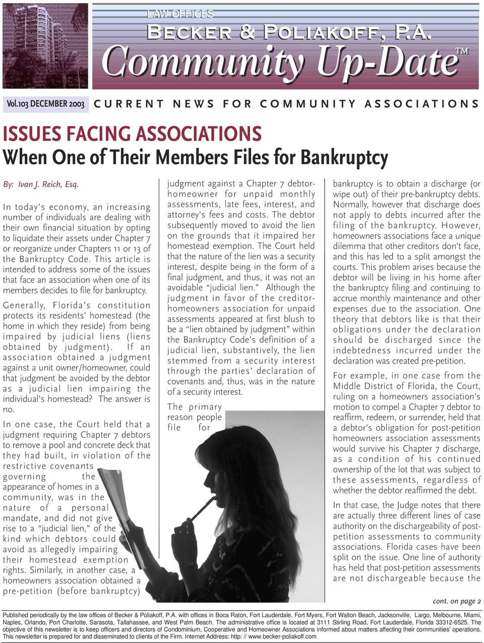 Bankruptcy Code. This article is intended to address some of the issues that face an association when one of its members decides to file for bankruptcy.