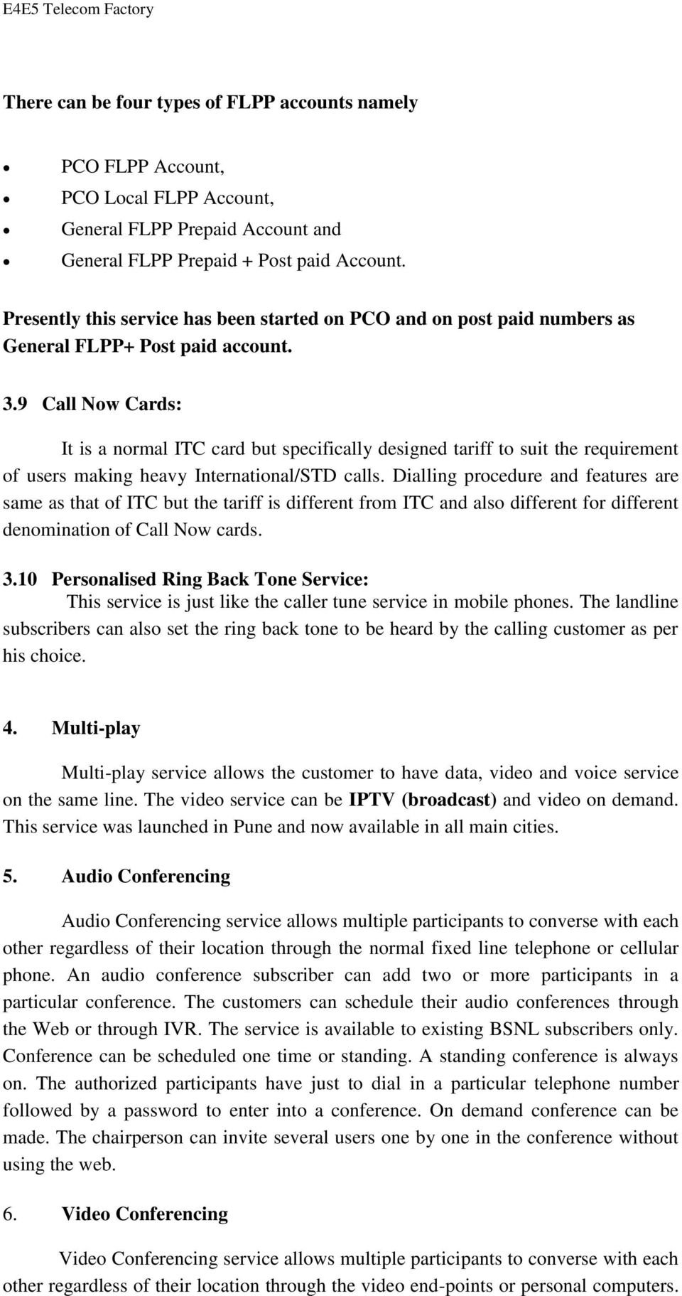 9 Call Now Cards: It is a normal ITC card but specifically designed tariff to suit the requirement of users making heavy International/STD calls.