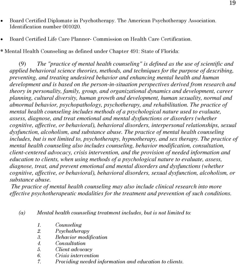 methods, and techniques for the purpose of describing, preventing, and treating undesired behavior and enhancing mental health and human development and is based on the person-in-situation