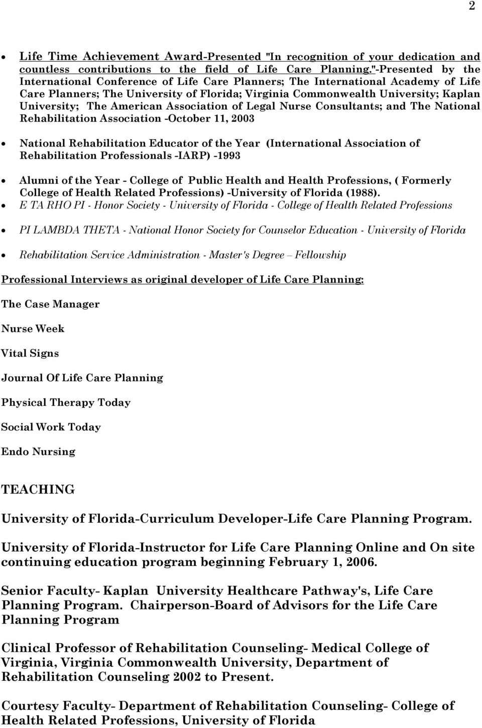 American Association of Legal Nurse Consultants; and The National Rehabilitation Association -October 11, 2003 National Rehabilitation Educator of the Year (International Association of