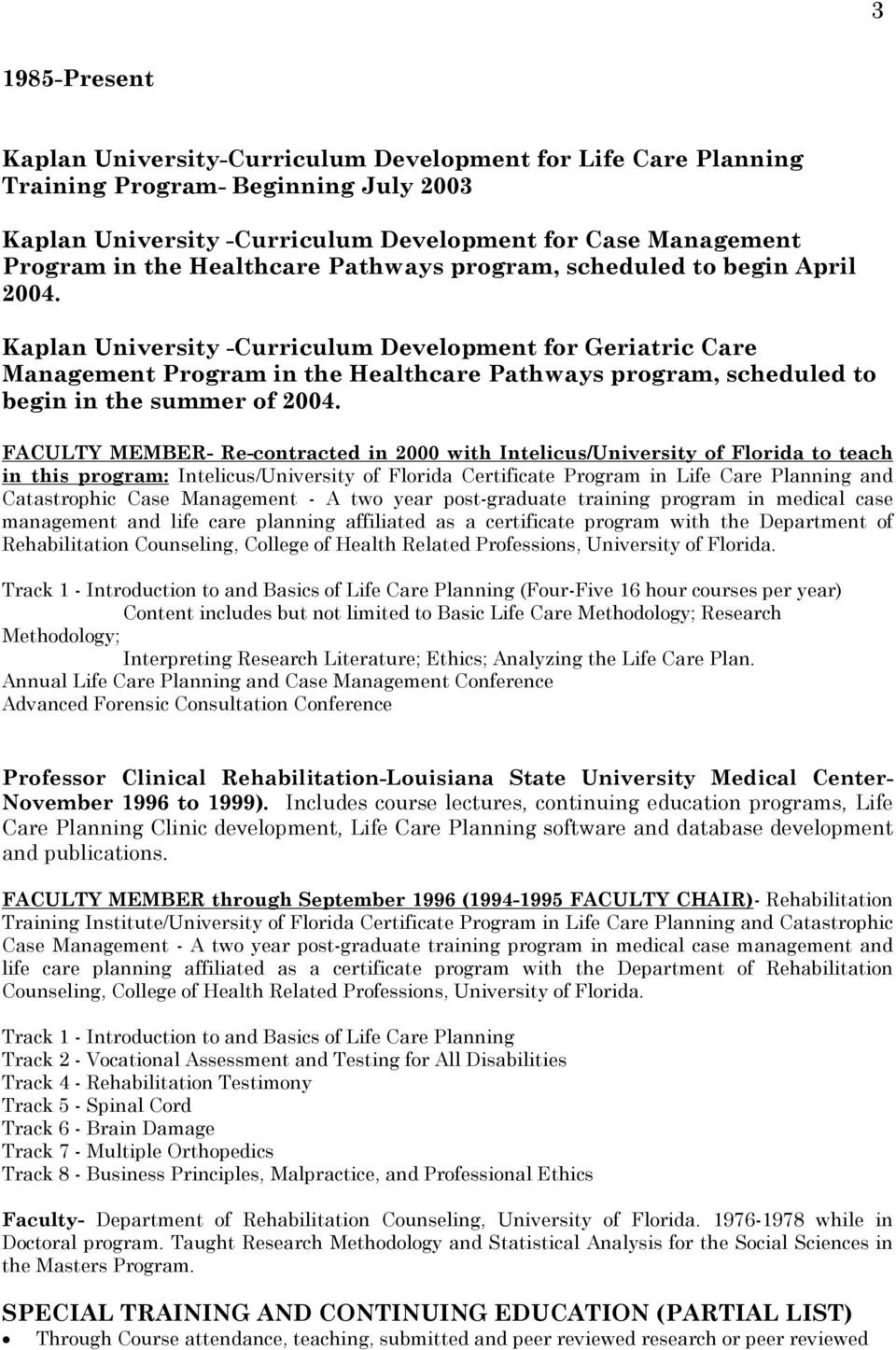 Kaplan University -Curriculum Development for Geriatric Care Management Program in the Healthcare Pathways program, scheduled to begin in the summer of 2004.