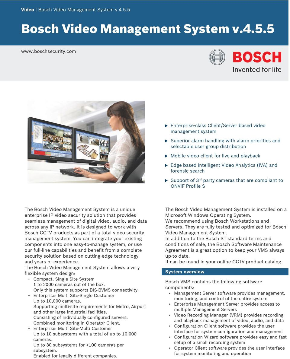 intelligent Video Analytics (IVA) and forensic search Spport of 3 rd party cameras that are compliant to ONVIF Profile S The Bosch Video Management System is a niqe enterprise IP video secrity