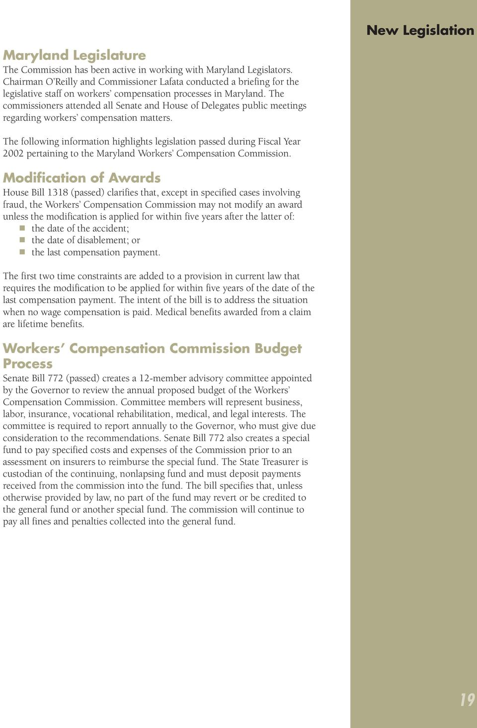 The commissioners attended all Senate and House of Delegates public meetings regarding workers compensation matters.