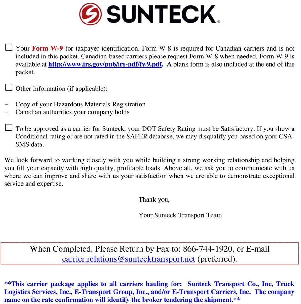 Other Information (if applicable): - Copy of your Hazardous Materials Registration - Canadian authorities your company holds To be approved as a carrier for Sunteck, your DOT Safety Rating must be