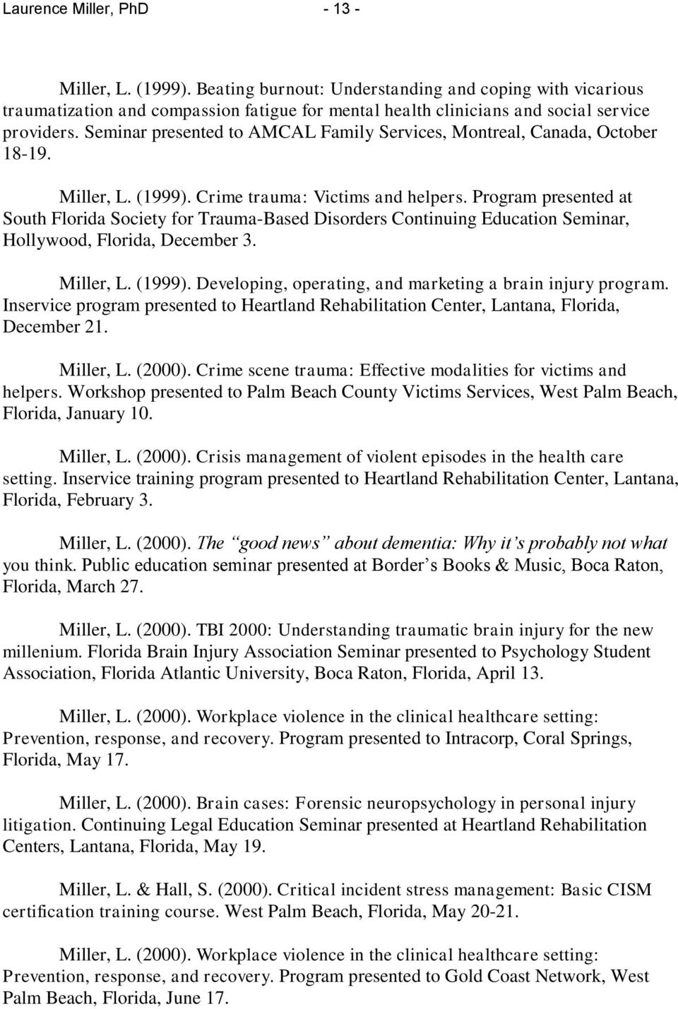 Program presented at South Florida Society for Trauma-Based Disorders Continuing Education Seminar, Hollywood, Florida, December 3. Miller, L. (1999).
