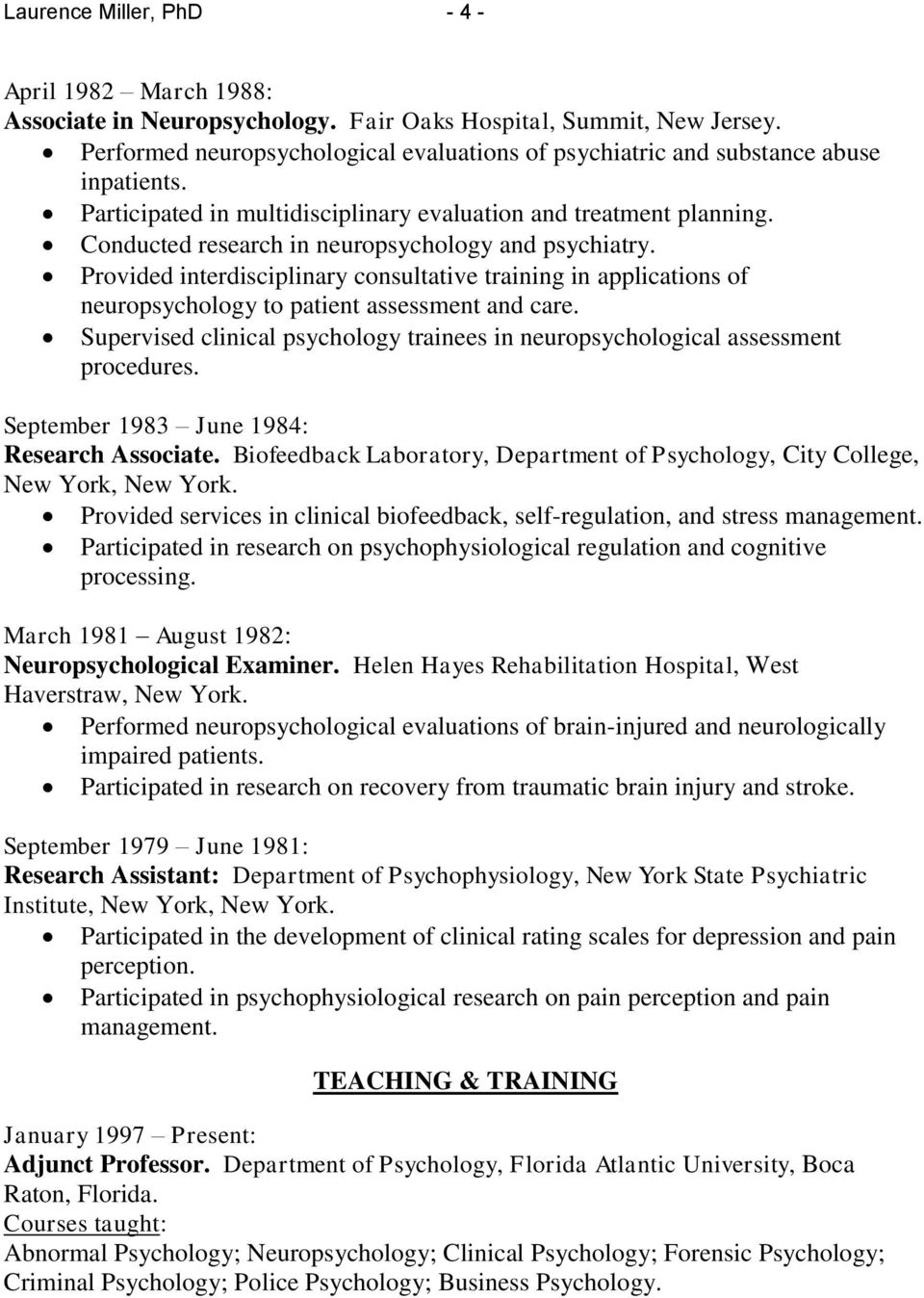 Conducted research in neuropsychology and psychiatry. Provided interdisciplinary consultative training in applications of neuropsychology to patient assessment and care.
