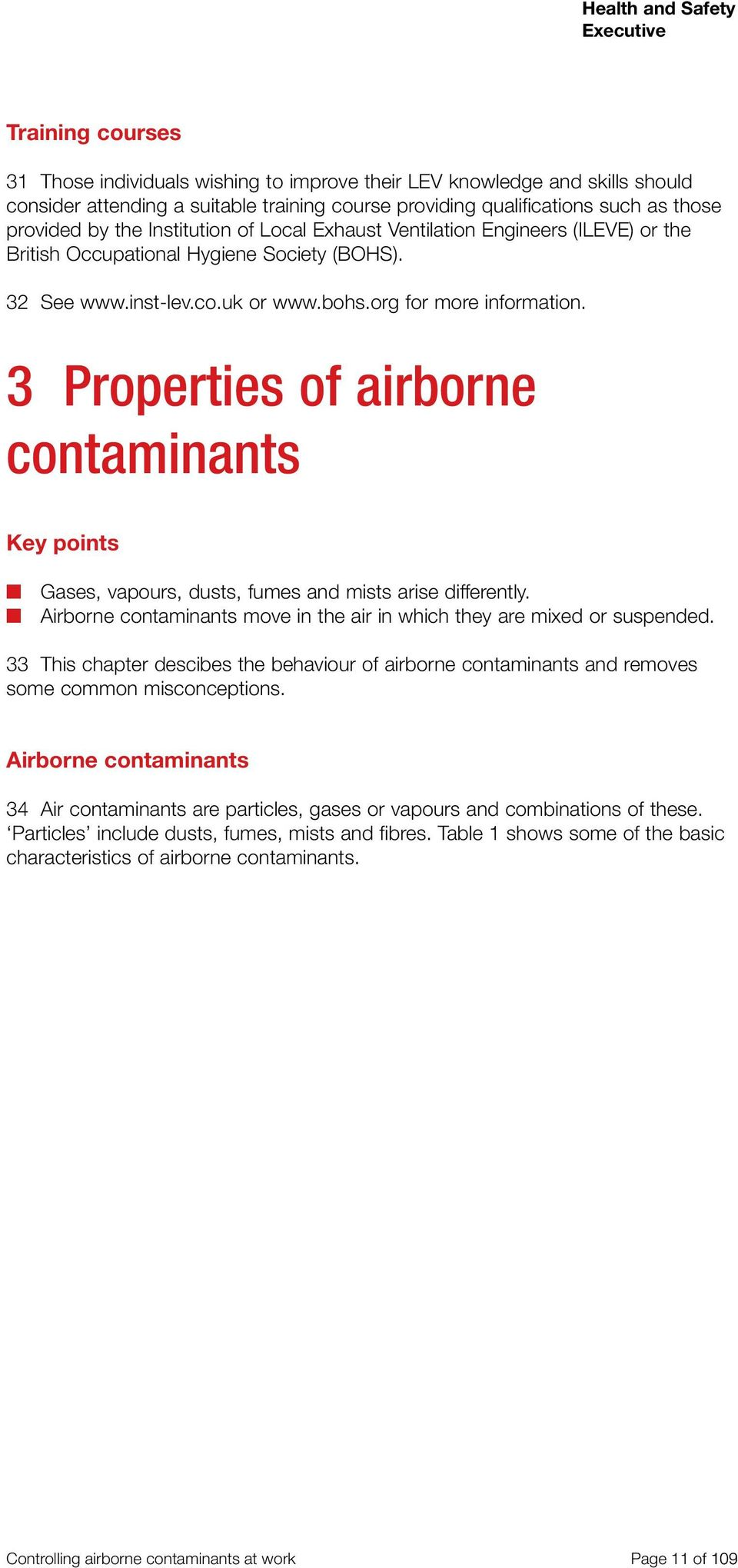 3 Properties of airborne contaminants Key points Gases, vapours, dusts, fumes and mists arise differently. Airborne contaminants move in the air in which they are mixed or suspended.