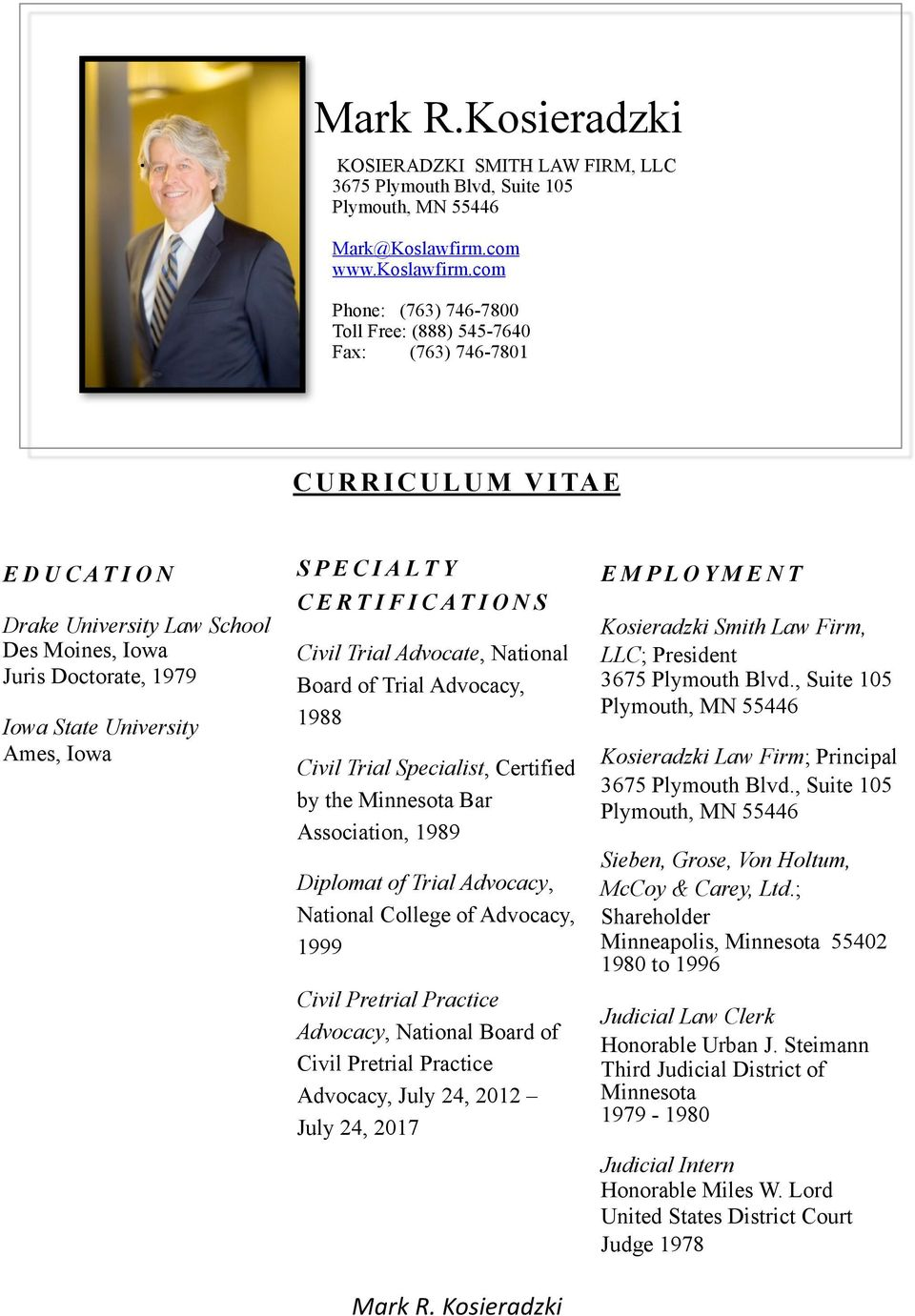 Iowa SPECIALTY CERTIFICATIONS Civil Trial Advocate, National Board of Trial Advocacy, 1988 Civil Trial Specialist, Certified by the Minnesota Bar Association, 1989 Diplomat of Trial Advocacy,