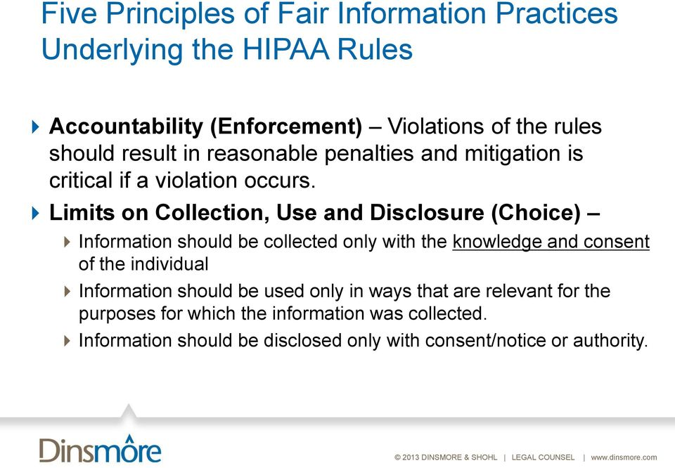 Limits on Collection, Use and Disclosure (Choice) Information should be collected only with the knowledge and consent of the