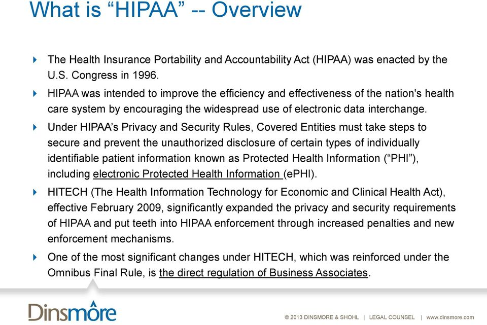 Under HIPAA s Privacy and Security Rules, Covered Entities must take steps to secure and prevent the unauthorized disclosure of certain types of individually identifiable patient information known as