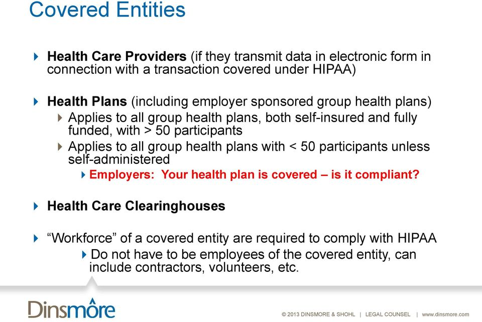 to all group health plans with < 50 participants unless self-administered Employers: Your health plan is covered is it compliant?
