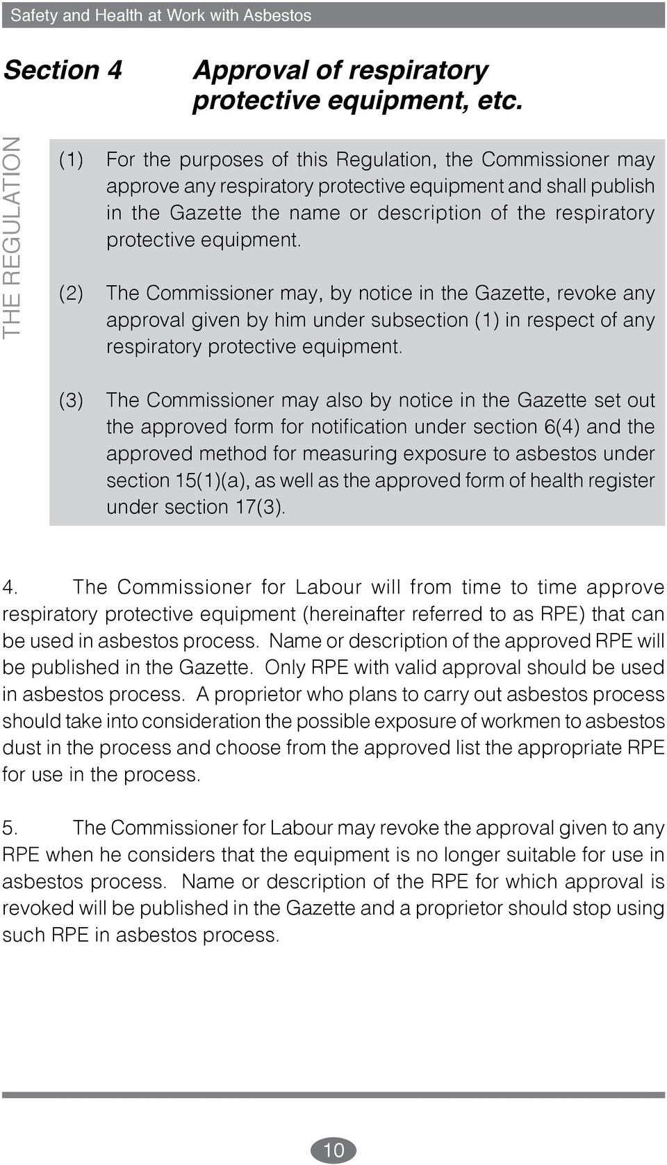 protective equipment. (2) The Commissioner may, by notice in the Gazette, revoke any approval given by him under subsection (1) in respect of any respiratory protective equipment.