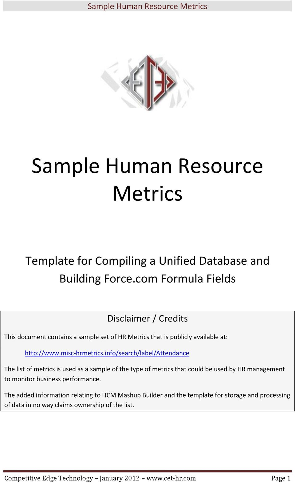 info/search/label/attendance The list of metrics is used as a sample of the type of metrics that could be used by HR management to monitor business