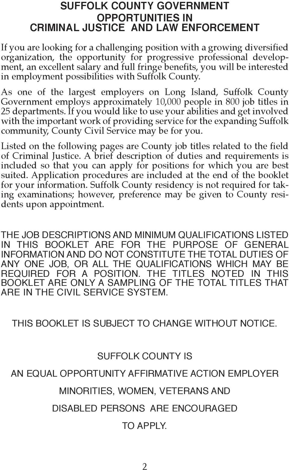 As one of the largest employers on Long Island, Suffolk County Government employs approximately 10,000 people in 800 job titles in 25 departments.