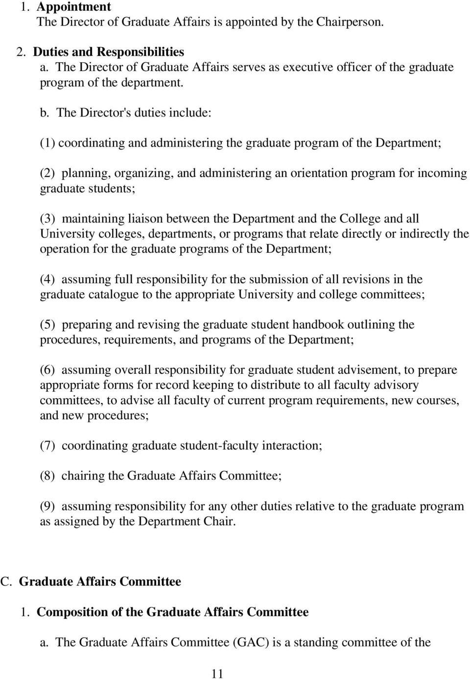 The Director's duties include: (1) coordinating and administering the graduate program of the Department; (2) planning, organizing, and administering an orientation program for incoming graduate