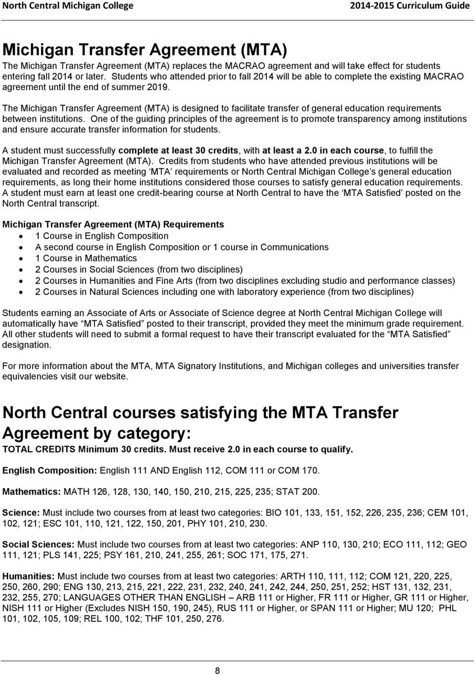 The Michigan Transfer Agreement (MTA) is designed to facilitate transfer of general education requirements between institutions.