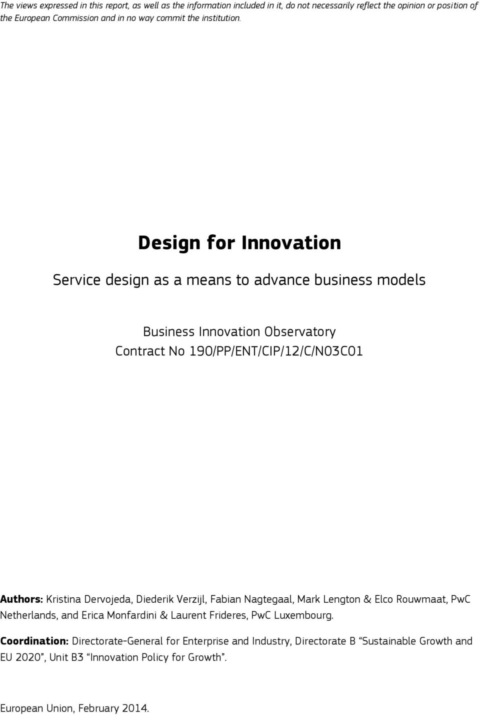 Design for Innovation Service design as a means to advance business models Business Innovation Observatory Contract No 190/PP/ENT/CIP/12/C/N03C01 Authors: Kristina