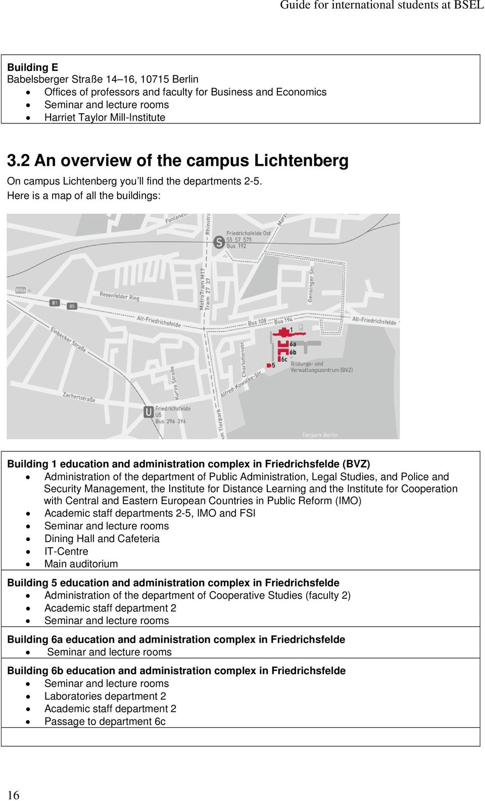 Here is a map of all the buildings: Building 1 education and administration complex in Friedrichsfelde (BVZ) Administration of the department of Public Administration, Legal Studies, and Police and