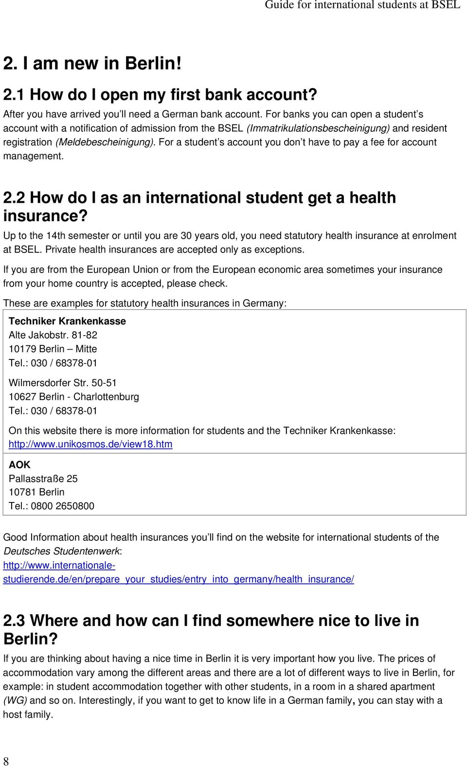For a student s account you don t have to pay a fee for account management. 2.2 How do I as an international student get a health insurance?