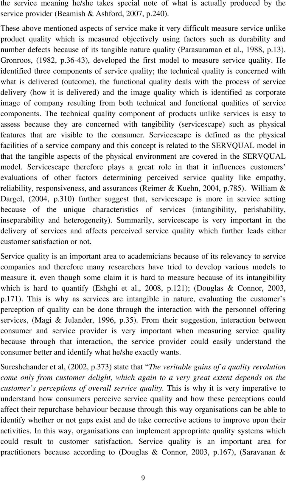 tangible nature quality (Parasuraman et al., 1988, p.13). Gronroos, (1982, p.36-43), developed the first model to measure service quality.