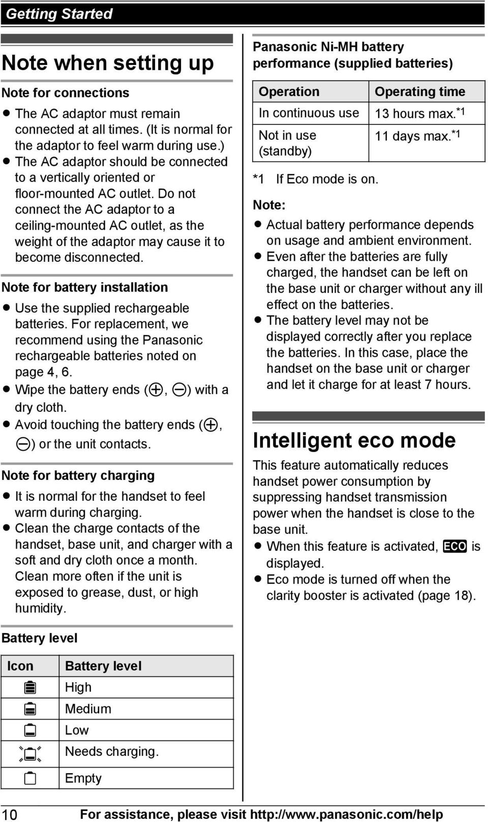 Do not connect the AC adaptor to a ceiling-mounted AC outlet, as the weight of the adaptor may cause it to become disconnected. Note for battery installation R Use the supplied rechargeable batteries.