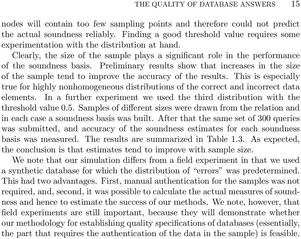 Preliminary results show that increases in the size of the sample tend to improve the accuracy of the results.