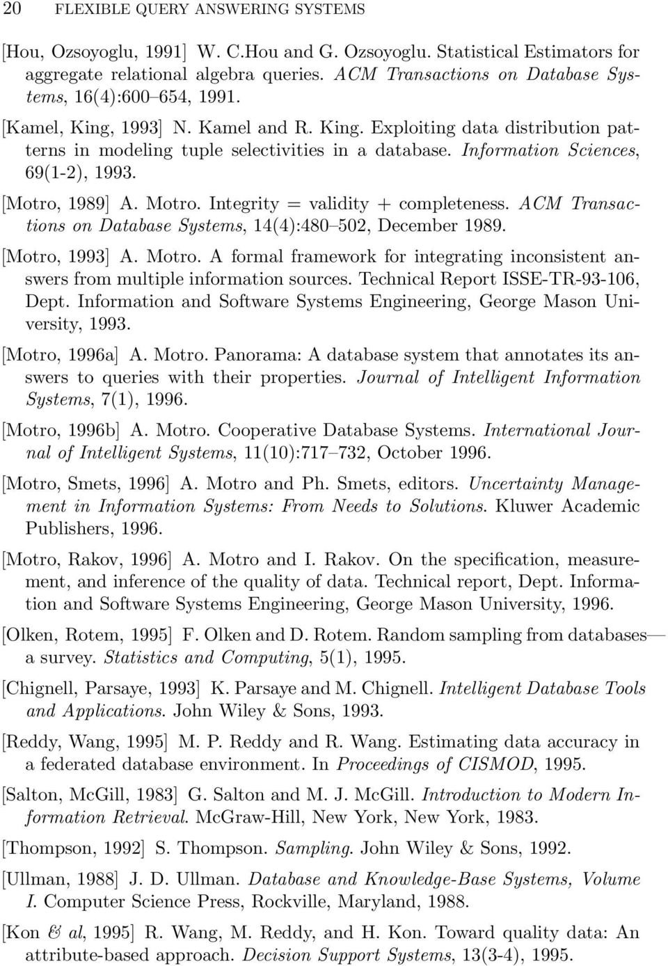 Information Sciences, 69(1-2), 1993. [Motro, 1989] A. Motro. Integrity = validity + completeness. ACM Transactions on Database Systems, 14(4):480 502, December 1989. [Motro, 1993] A. Motro. A formal framework for integrating inconsistent answers from multiple information sources.