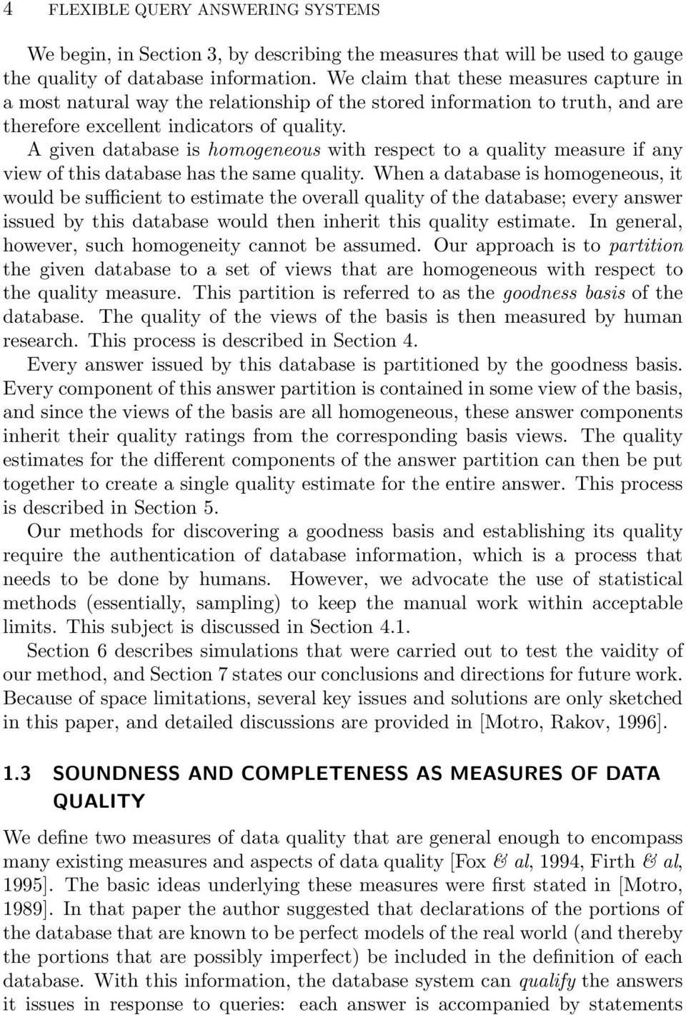 A given database is homogeneous with respect to a quality measure if any view of this database has the same quality.