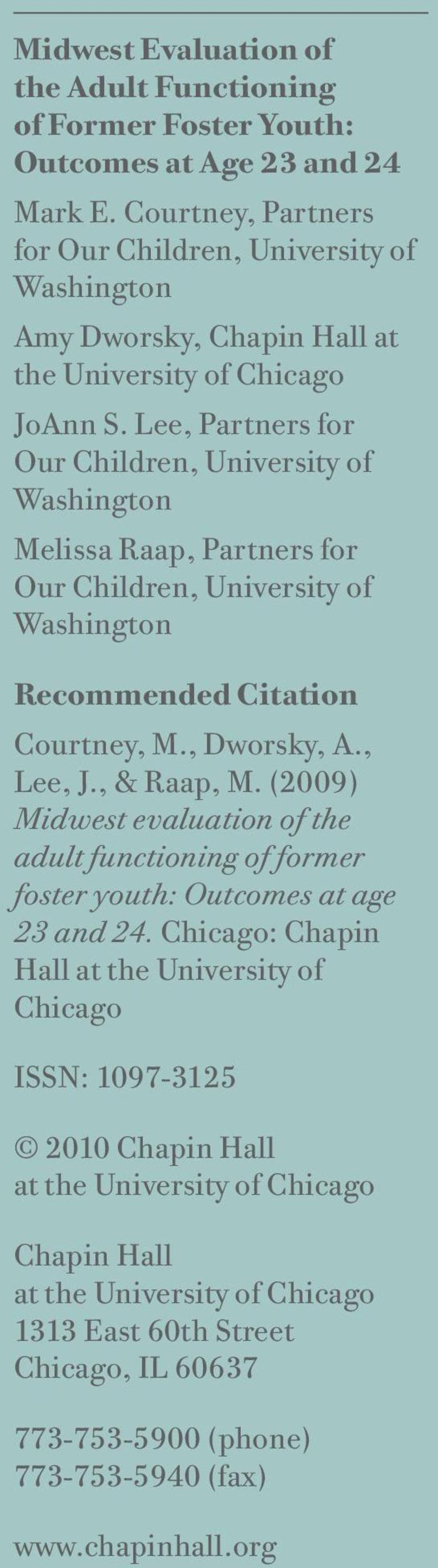 Lee, Partners for Our Children, University of Washington Melissa Raap, Partners for Our Children, University of Washington Recommended Citation Courtney, M., Dworsky, A., Lee, J., & Raap, M.