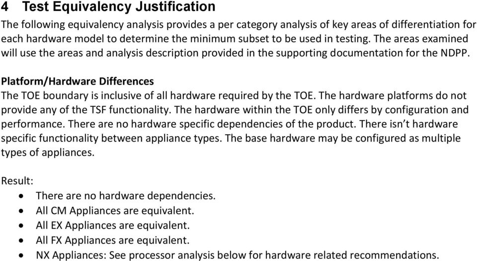 Platform/Hardware Differences The TOE boundary is inclusive of all hardware required by the TOE. The hardware platforms do not provide any of the TSF functionality.