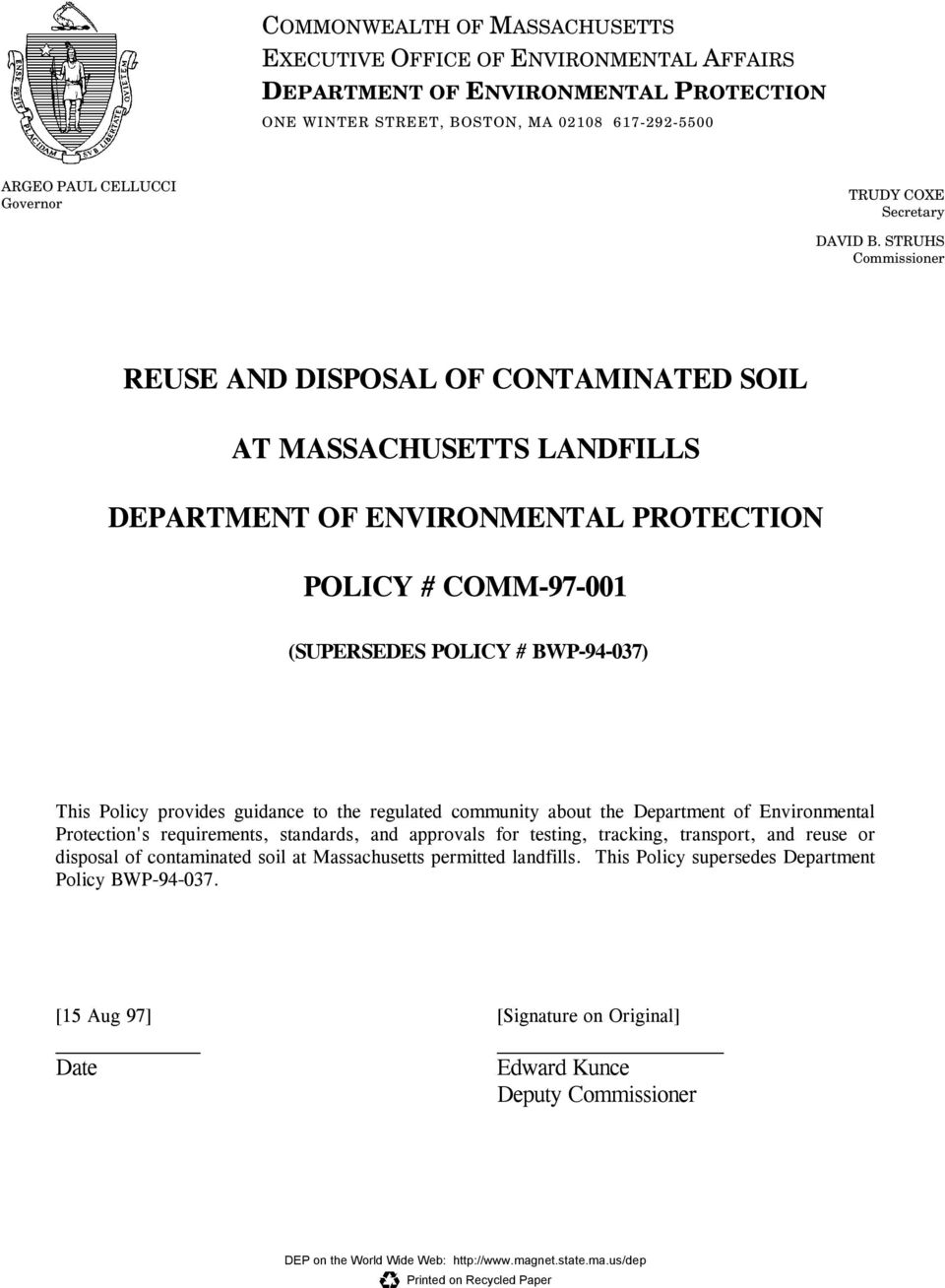 STRUHS Commissioner REUSE AND DISPOSAL OF CONTAMINATED SOIL AT MASSACHUSETTS LANDFILLS DEPARTMENT OF ENVIRONMENTAL PROTECTION POLICY # COMM-97-001 (SUPERSEDES POLICY # BWP-94-037) This Policy