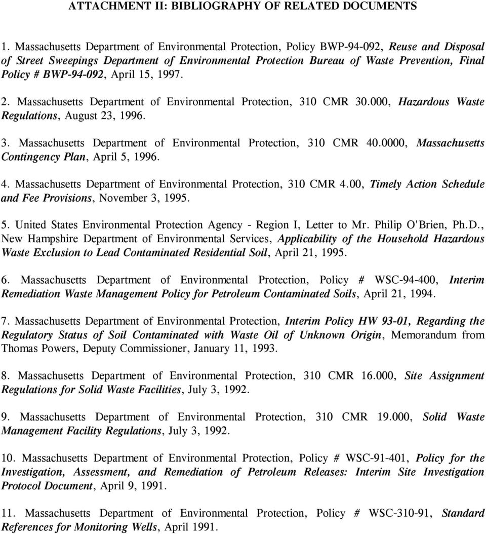 BWP-94-092, April 15, 1997. 2. Massachusetts Department of Environmental Protection, 310 CMR 30.000, Hazardous Waste Regulations, August 23, 1996. 3. Massachusetts Department of Environmental Protection, 310 CMR 40.