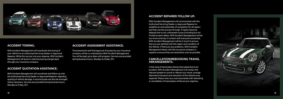 MINI Accident Management will coordinate and follow up with the Authorised Servicing Dealer or Approved Repairer regarding quoting of vehicle damage.