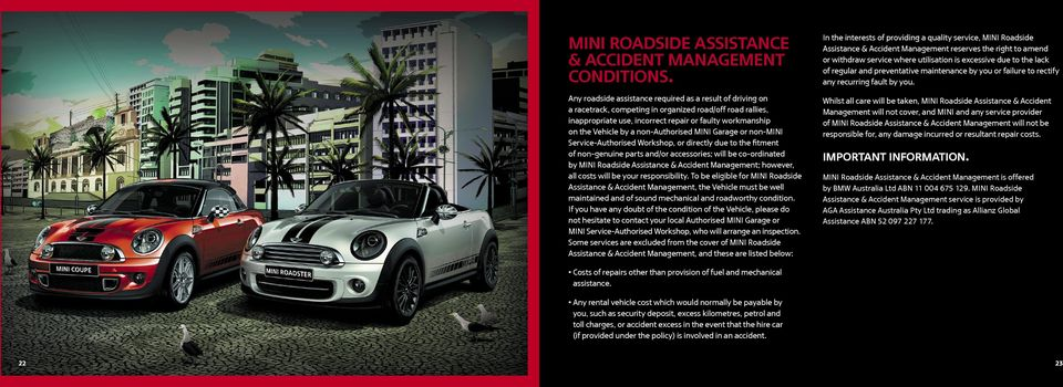 non-authorised MINI Garage or non-mini Service-Authorised Workshop, or directly due to the fitment of non-genuine parts and/or accessories; will be co-ordinated by MINI Roadside Assistance & Accident