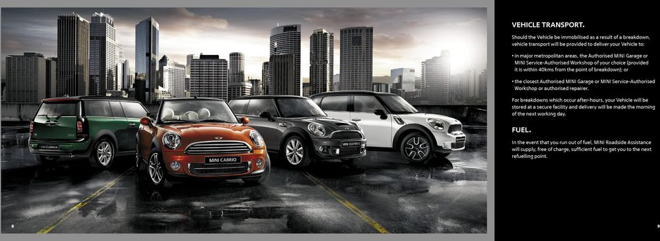 Garage or MINI Service-Authorised Workshop of your choice (provided it is within 40kms from the point of breakdown); or the closest Authorised MINI Garage or MINI