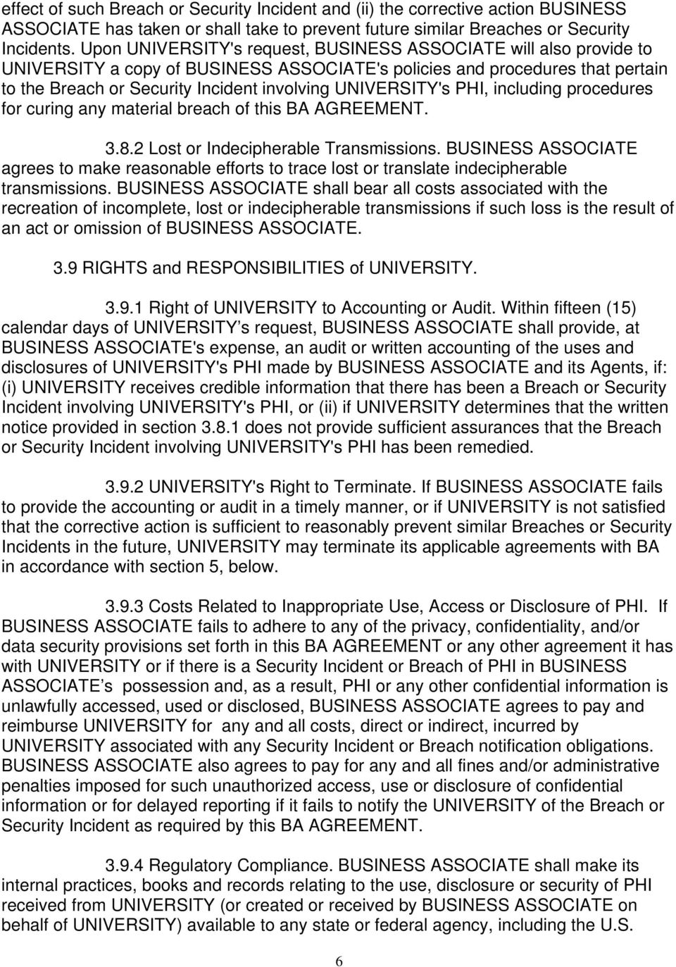 UNIVERSITY's PHI, including procedures for curing any material breach of this BA AGREEMENT. 3.8.2 Lost or Indecipherable Transmissions.