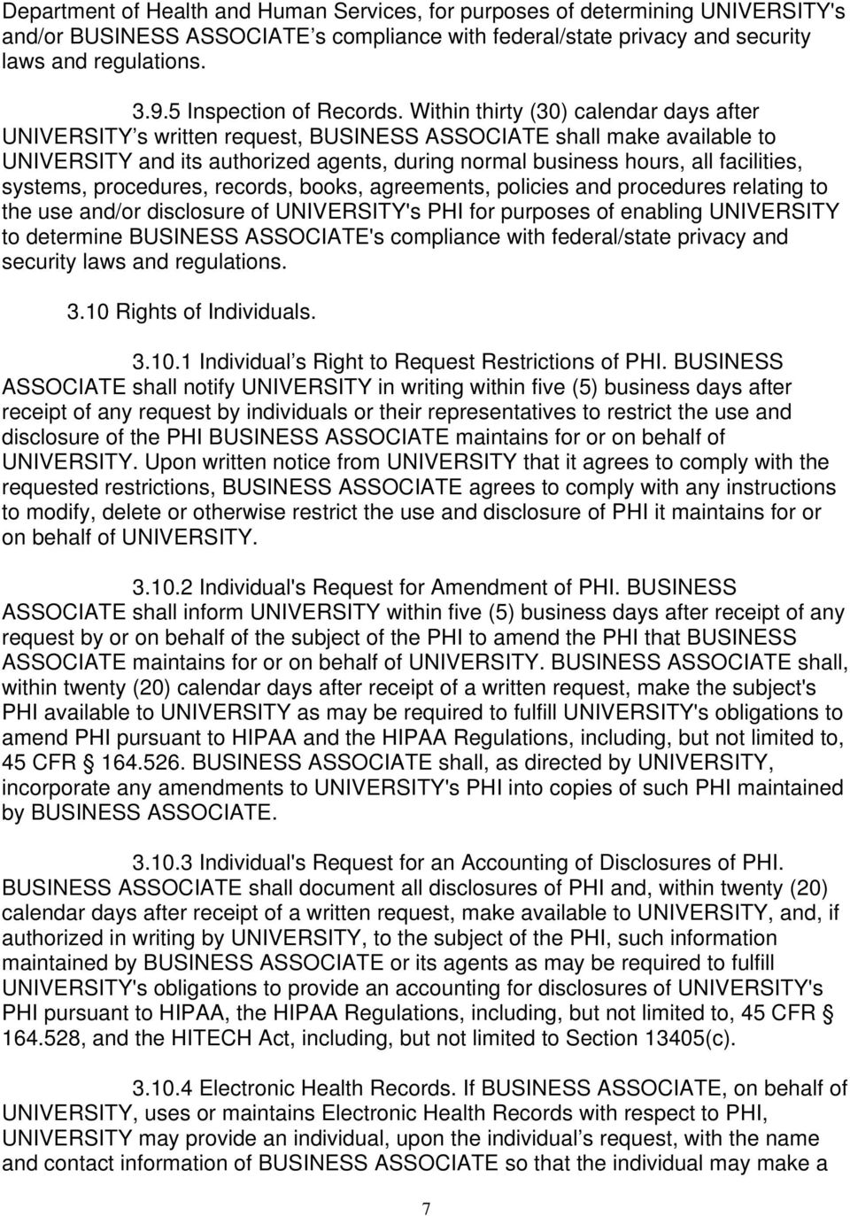 Within thirty (30) calendar days after UNIVERSITY s written request, BUSINESS ASSOCIATE shall make available to UNIVERSITY and its authorized agents, during normal business hours, all facilities,