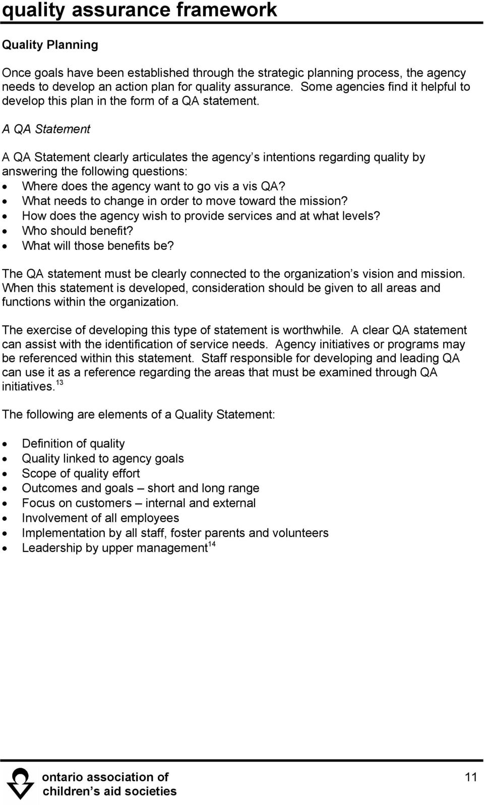 A QA Statement A QA Statement clearly articulates the agency s intentions regarding quality by answering the following questions: Where does the agency want to go vis a vis QA?