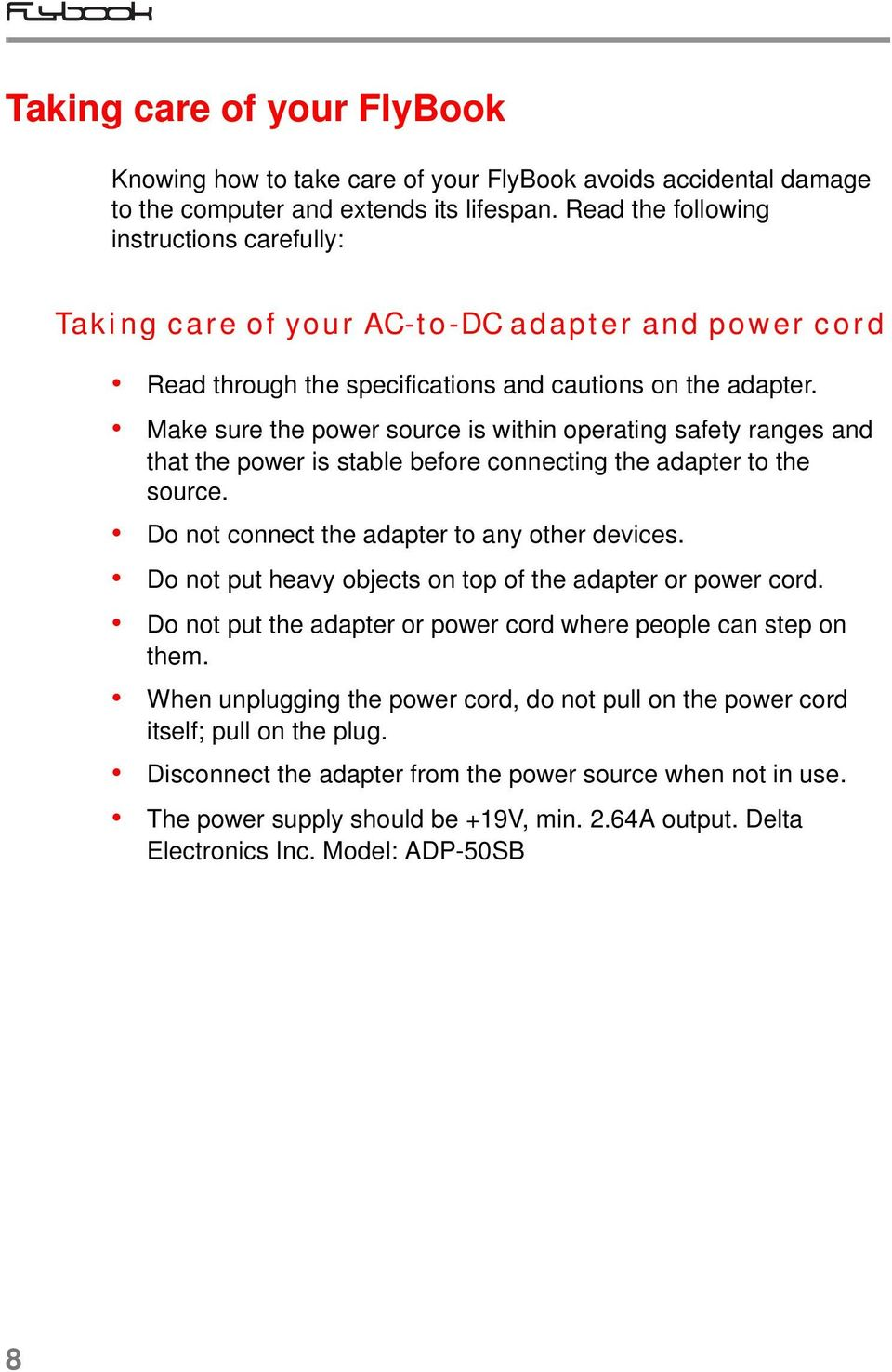 Make sure the power source is within operating safety ranges and that the power is stable before connecting the adapter to the source. Do not connect the adapter to any other devices.