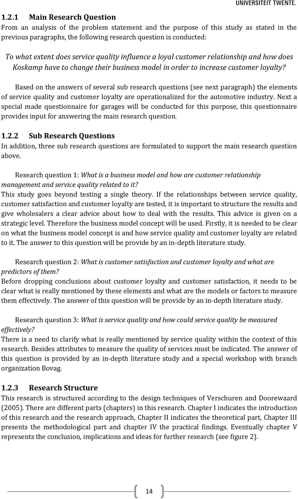 Based on the answers of several sub research questions (see next paragraph) the elements of service quality and customer loyalty are operationalized for the automotive industry.