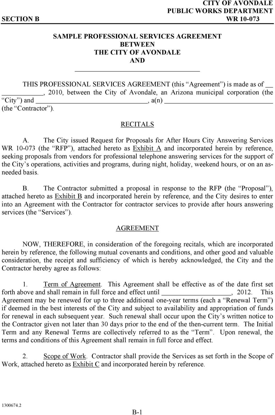 The City issued Request for Proposals for After Hours City Answering Services WR 10-073 (the RFP ), attached hereto as Exhibit A and incorporated herein by reference, seeking proposals from vendors