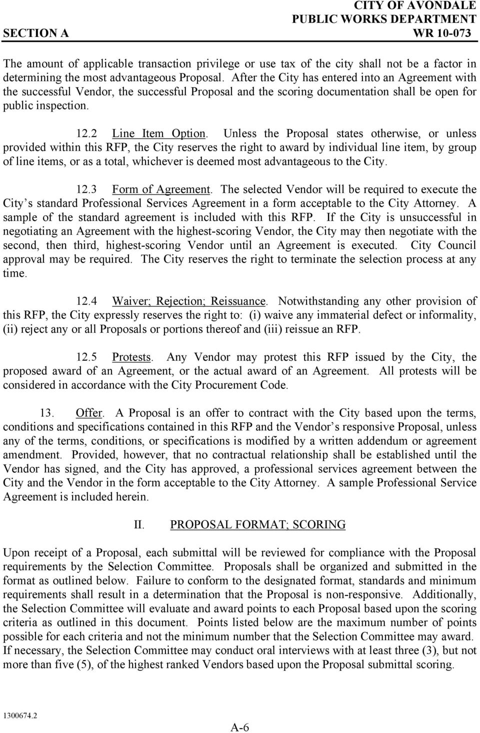 Unless the Proposal states otherwise, or unless provided within this RFP, the City reserves the right to award by individual line item, by group of line items, or as a total, whichever is deemed most
