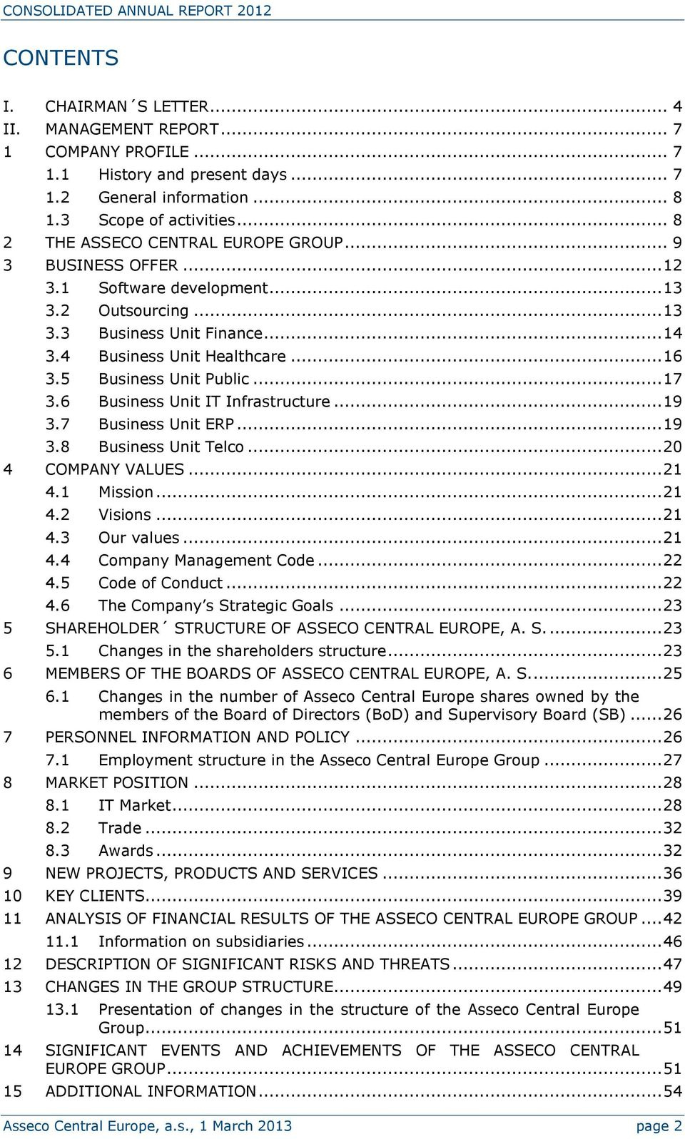 4 Business Unit Healthcare... 16 3.5 Business Unit Public... 17 3.6 Business Unit IT Infrastructure... 19 3.7 Business Unit ERP... 19 3.8 Business Unit Telco... 20 4 COMPANY VALUES... 21 4.1 Mission.