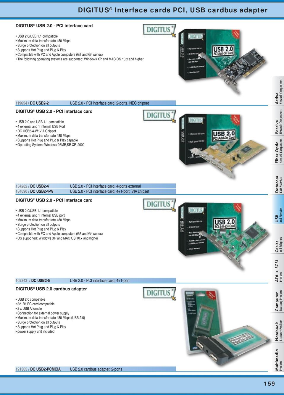 systems are supported: Windows XP and MAC OS 10.x and higher 119654 / DC 2-2 2.0 - PCI interface card, 2-ports, NEC chipset DIGITUS 2.0 - PCI interface card 2.0 and 1.