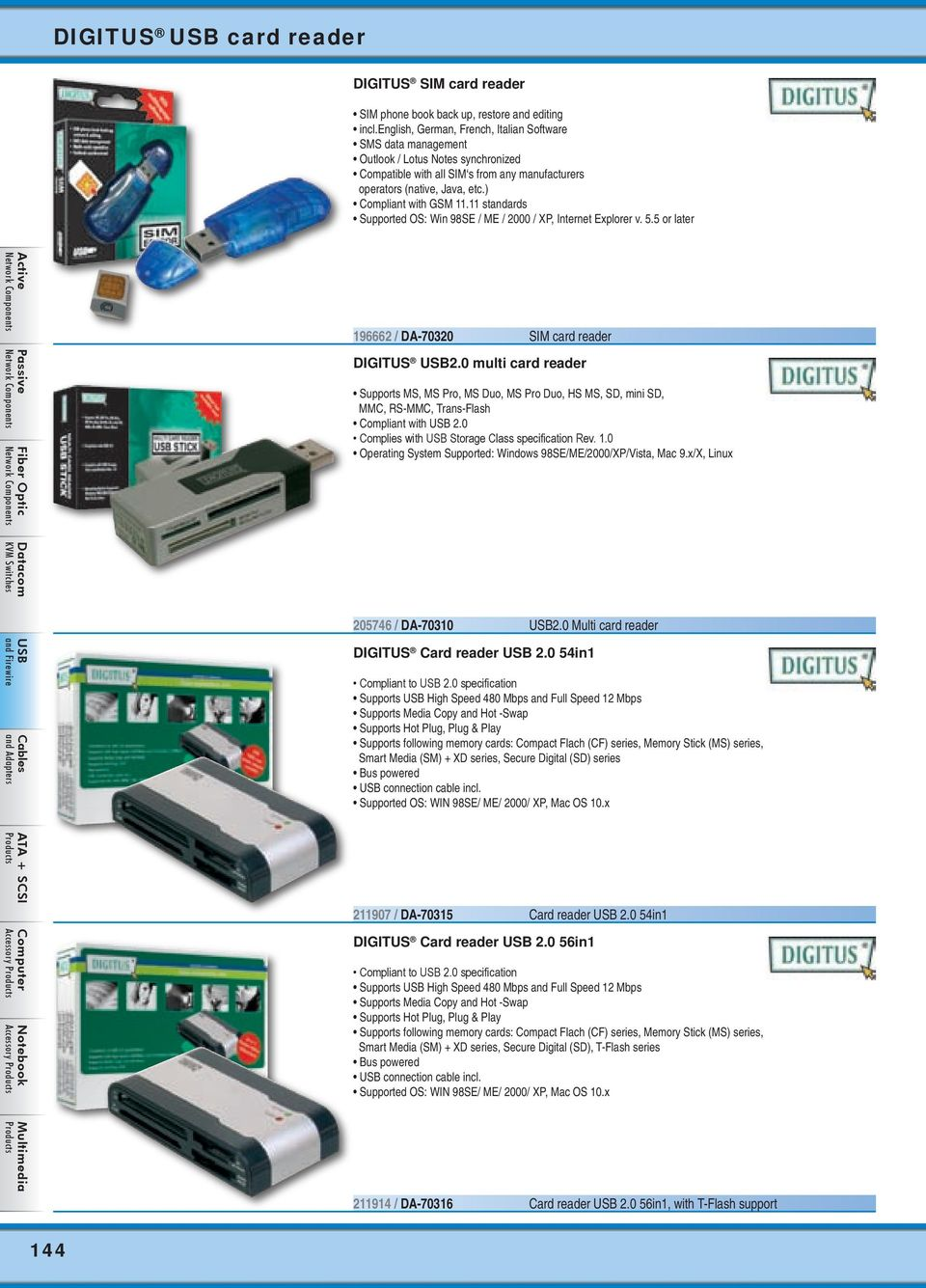 11 standards Supported OS: Win 98SE / ME / 2000 / XP, Internet Explorer v. 5.5 or later 196662 / DA-70320 SIM card reader DIGITUS 2.