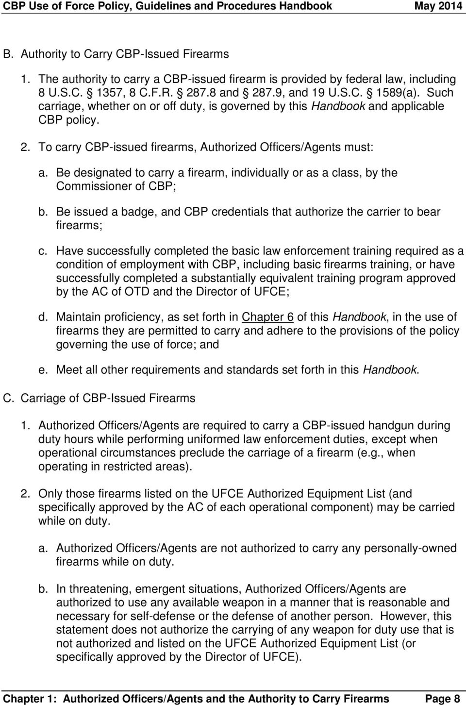 Be designated to carry a firearm, individually or as a class, by the Commissioner of CBP; b. Be issued a badge, and CBP credentials that authorize the carrier to bear firearms; c.