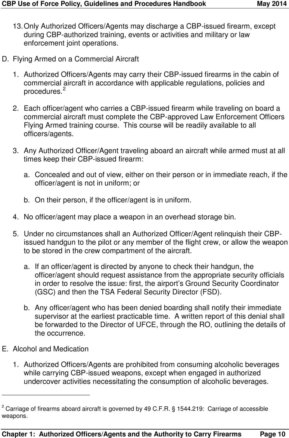 Authorized Officers/Agents may carry their CBP-issued firearms in the cabin of commercial aircraft in accordance with applicable regulations, policies and procedures. 2 2.