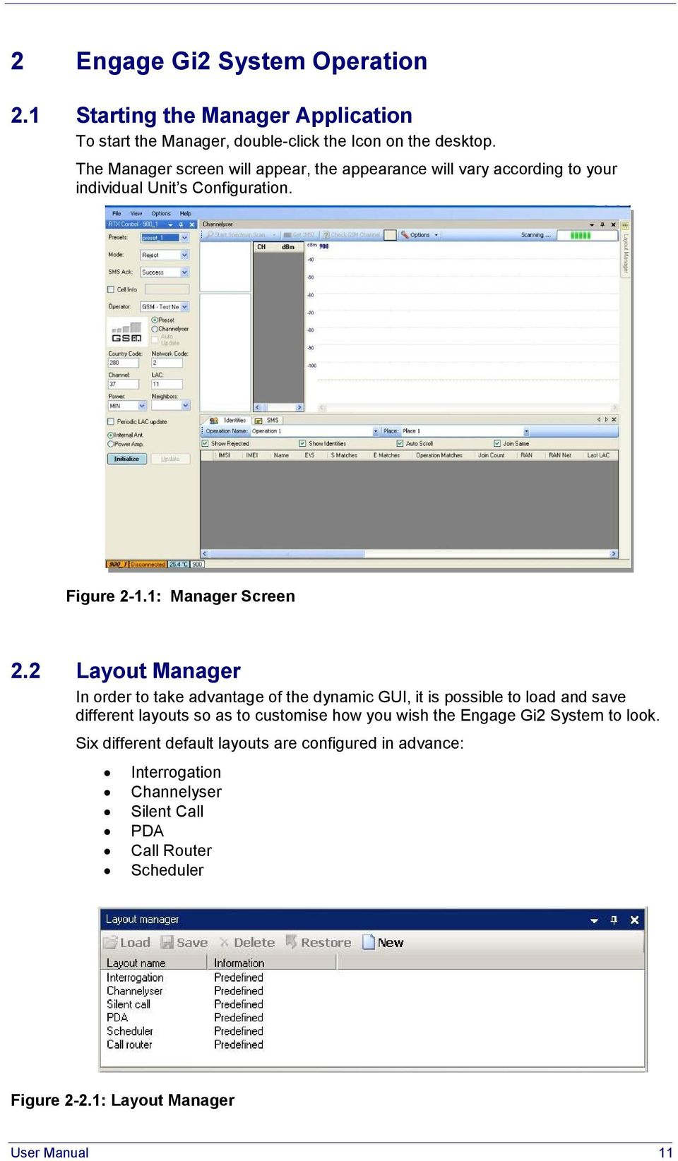 2 Layout Manager In order to take advantage of the dynamic GUI, it is possible to load and save different layouts so as to customise how you wish the